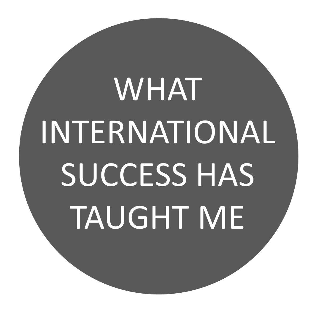 What international success has taught me