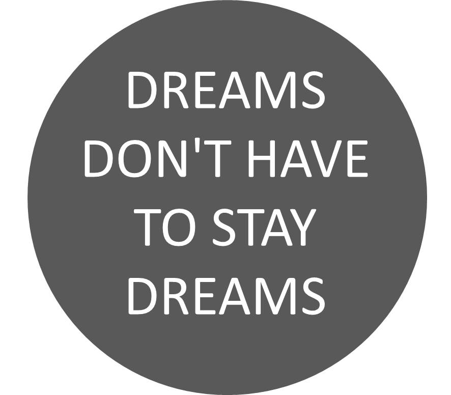 Dreams don't have to stay dreams