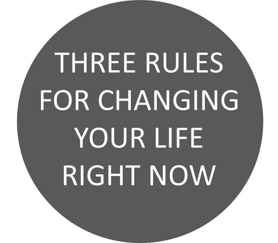 3 rules for changing your life right now